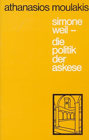 Simone Weil, die Politik der Askese. Publications of the European University Institute ; 6. - Moulakis, Athanasios
