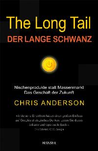 The Long Tail - Der lange Schwanz: Nischenprodukte statt Massenmarkt - Das Geschäft der Zukunft (Gebundene Ausgabe) Chris Anderson The Long Tail Why the Future of Business Is Selling Less of More MySpace iTunes Google Amazon Zalando Lovefilm Facebook  Auf - Chris Anderson
