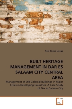 BUILT HERITAGE MANAGEMENT IN DAR ES SALAAM CITY CENTRAL AREA - Lwoga, Noel Biseko
