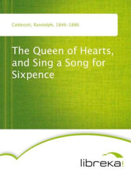 The Queen of Hearts, and Sing a Song for Sixpence - Randolph Caldecott
