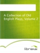 A Collection of Old English Plays, Volume 2