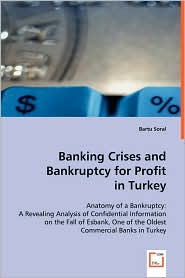 Banking Crises And Bankruptcy For Profit In Turkey - Bartu Soral