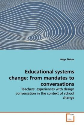 Educational systems change: From mandates to conversations - Teachers  experiences with design conversation in the context of school change