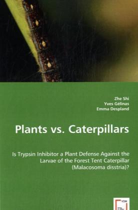 Plants vs. Caterpillars - Is Trypsin Inhibitor a Plant Defense Against the Larvae of the Forest Tent Caterpillar (Malacosoma disstria)?