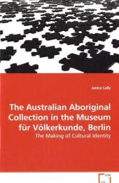 The Australian Aboriginal Collection in the Museum für Völkerkunde, Berlin - Janice Lally