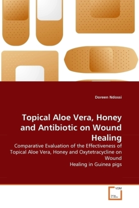 Topical Aloe Vera, Honey and Antibiotic on Wound Healing - Comparative Evaluation of the Effectiveness of Topical Aloe Vera, Honey and Oxytetracycline on Wound Healing in Guinea pigs