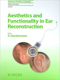 Aesthetics and Functionality in Ear Reconstruction (Advances in Oto-Rhino-Laryngology Series) - R. Staudenmaier