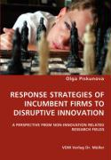 RESPONSE STRATEGIES OF INCUMBENT FIRMS TO DISRUPTIVE INNOVATION
