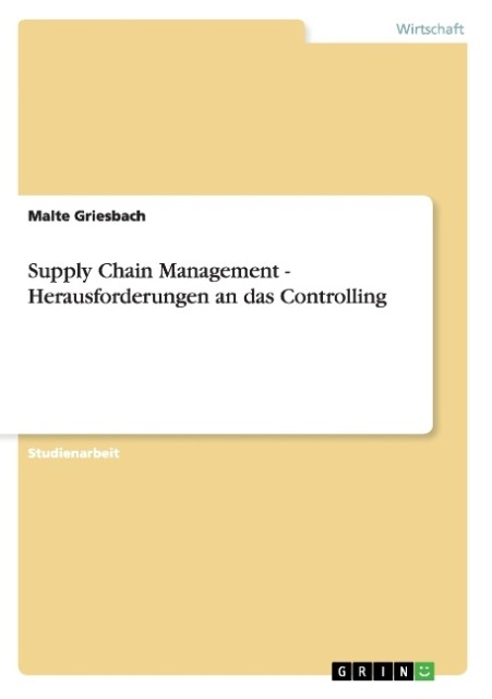 Supply Chain Management - Herausforderungen an das Controlling - Malte Griesbach