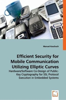 Efficient Security for Mobile Communication Utilizing Elliptic Curves - Hardware/Software Co-Design of Public-Key Cryptography for SSL Protocol Execution in Embedded Systems