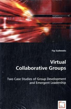 Virtual Collaborative Groups - Two Case Studies of Group Development and Emergent Leadership