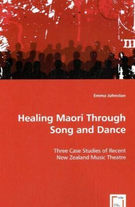 Healing Maori Through Song and Dance - Three Case Studies of Recent New Zealand Music Theatre