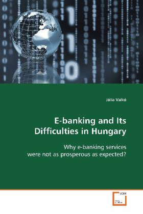 E-banking and Its Difficulties in Hungary - Why e-banking services were not as prosperous as expected?