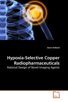 Hypoxia-Selective Copper Radiopharmaceuticals - Rational Design of Novel Imaging Agents
