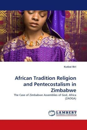 African Tradition Religion and Pentecostalism in Zimbabwe - The Case of Zimbabwe Assemblies of God, Africa (ZAOGA)