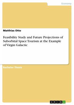 Feasibility Study and Future Projections of Suborbital Space Tourism at the Example of Virgin Galactic - Otto, Matthias