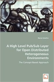 A High Level Pub/Sub Layer For Open Distributed Heterogeneous Environments - Mario Antollini