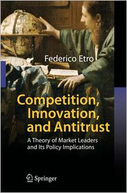 Competition, Innovation, and Antitrust: A Theory of Market Leaders and Its Policy Implications - Federico Etro