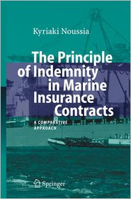 The Principle of Indemnity in Marine Insurance Contracts: A Comparative Approach - Kyriaki Noussia