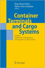 Container Terminals and Cargo Systems: Design, Operations Management, and Logistics Control Issues - Kap Hwan Kim (Editor), Hans-Otto Gunther (Editor)