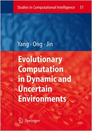 Evolutionary Computation in Dynamic and Uncertain Environments - Shengxiang Yang (Editor), Yaochu Jin (Editor), Yew-Soon Ong (Editor)