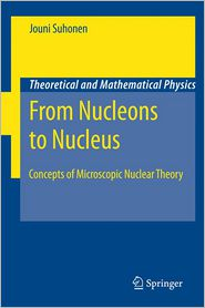 From Nucleons to Nucleus: Concepts of Microscopic Nuclear Theory - Jouni Suhonen