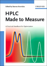 HPLC Made to Measure: A Practical Handbook for Optimization - Stavros Kromidas