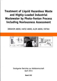 Treatment of Liquid Hazardous Waste and Highly-Loaded Industrial Wastewater by Photo-Fenton Process including Noxiousness Assessment - Ibrahim Andel Hafiz Abdel Abdel Fattah