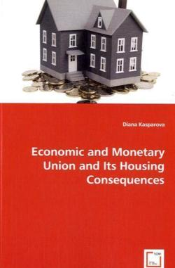Economic and Monetary Union and Its Housing Consequences - Kasparova, Diana