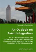 An Outlook on Asian Integration- Are the development of FDI and FTA between Japan, China, Republic of Korea and ASEAN indicators for further integration of the Asian economy?