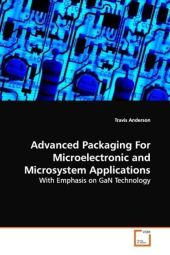 Advanced Packaging For Microelectronic and Microsystem Applications - Travis Anderson